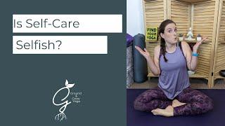 Self-care Selfish?: Should You Practice Self-care?