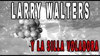 LARRY WALTERS Y SU SILLA VOLADORA