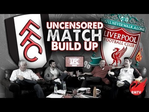 Fulham v Liverpool 2013/13: The Uncensored Match Build Up Show