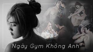 MV GYM | Ngày GYM Không Anh - Bolero - THOL Production