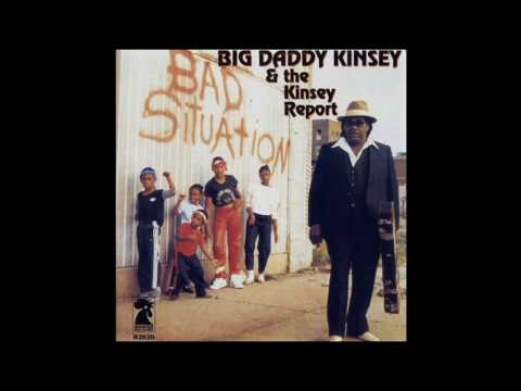 Big Daddy Kinsey & The Kinsey Report - Bad Situation
