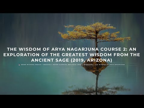 Class 1 - The Wisdom of Arya Nagarjuna Course 2 (2019, Arizona)