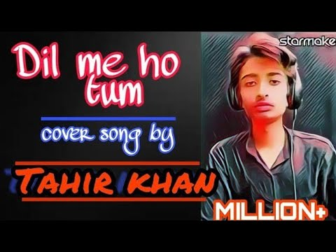 dil-mein-ho-tum-ll-cover-by-tahir-khan-ll-why-cheat-india??