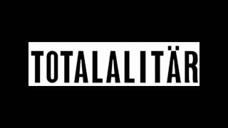 Totalalitär - what are you gonna do