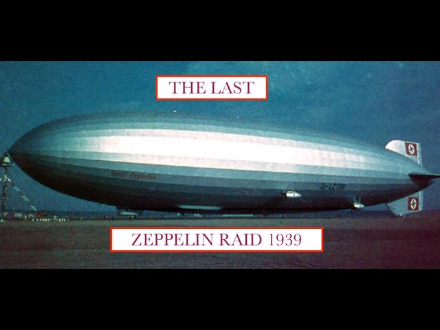 The Last Zeppelin Raid 1939