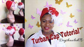 How to make a Turban Cap (Step by Step Turban Cap Tutorial)   DeyshawlahTV