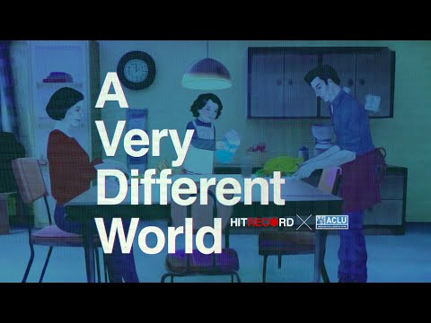 A Very Different World (HITRECORD x ACLU)