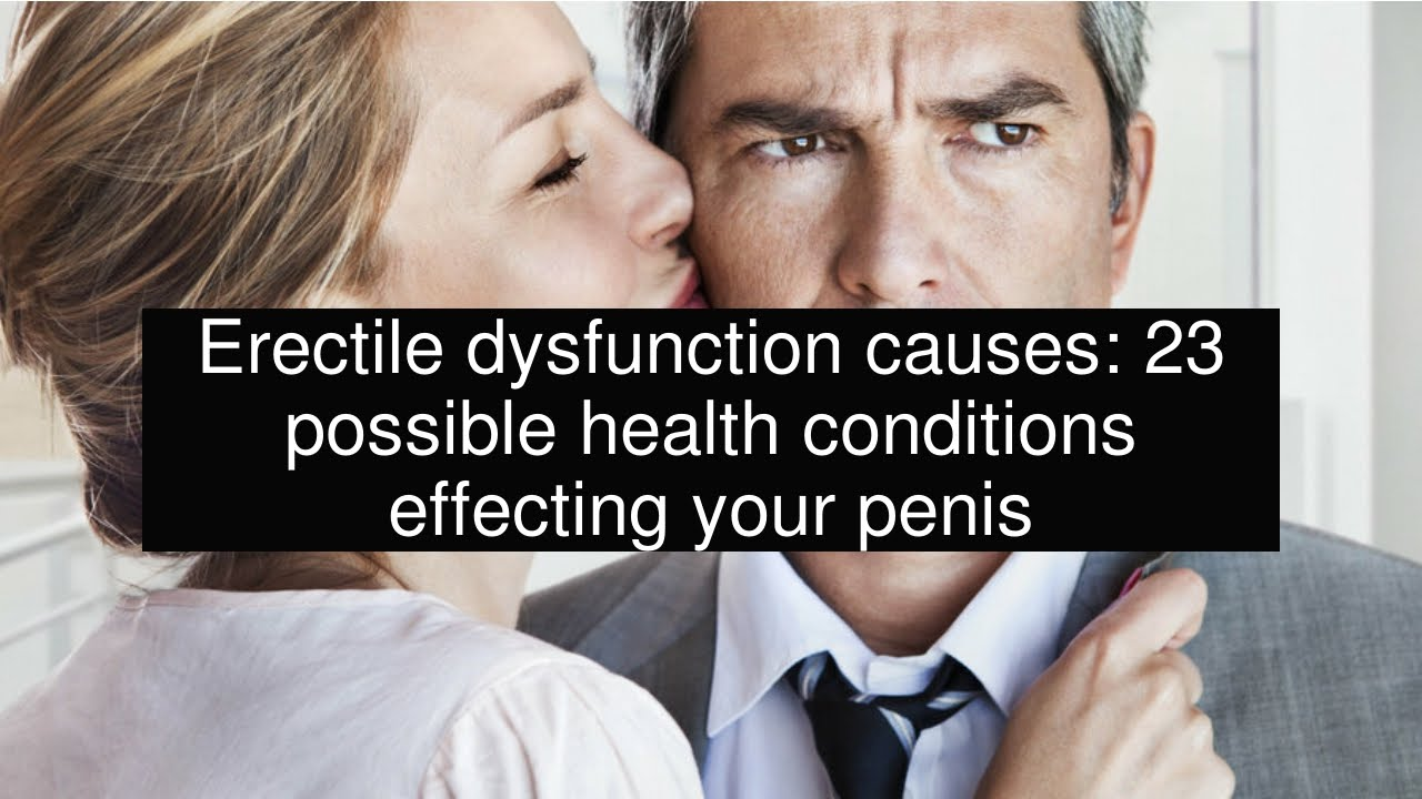 Erectile dysfunction causes: 23 possible health conditions effecting your  penis