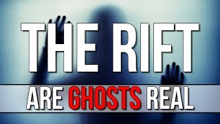 The Rift - Are Ghosts Real? Exploring Ghost Stories!