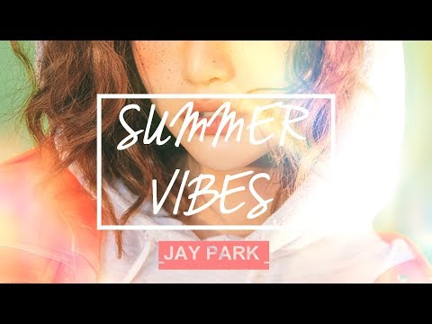 [PLAYLIST ] JAY PARK's Best Summer Vibes Songs ☀ || 2017