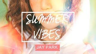 [PLAYLIST ] JAY PARK's Best Summer Vibes Songs ☀ || 2017