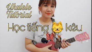 [Hướng dẫn Ukulele] Học tiếng mèo kêu (lời Việt)