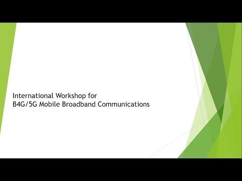 International Workshop for B4G/5G Mobile Broadband Communications