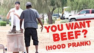DO YOU WANT BEEF PRANK IN THE HOOD!!