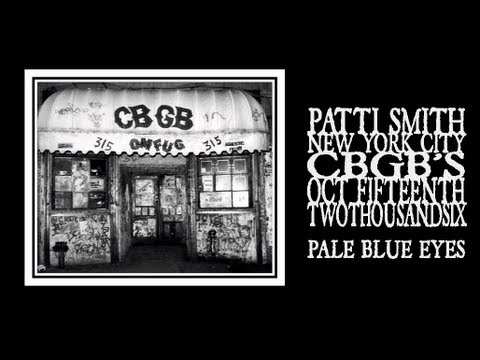 Patti Smith - Pale Blue Eyes (CBGB's Closing Night 2006)