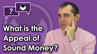 Bitcoin Q&A: What is the appeal of sound money?