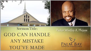 """PASTOR WINTLEY PHIPPS: """"GOD CAN HANDLE  ANY MISTAKE  YOU'VE MADE"""""""