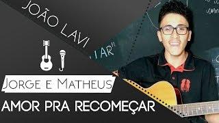 Baixar Amor Pra Recomeçar - Jorge & Mateus (Cover por João Lavi)