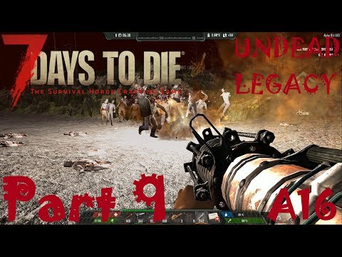LOCKPICK UPDATE AND 7th DAY HORDE!!! | Undead Legacy | 7 Days To Die A16 | Part 9