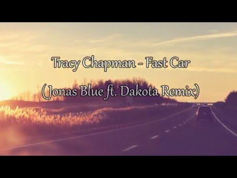 Fast Car - Jonas Blue ft. Dakota Remix / Lyrics