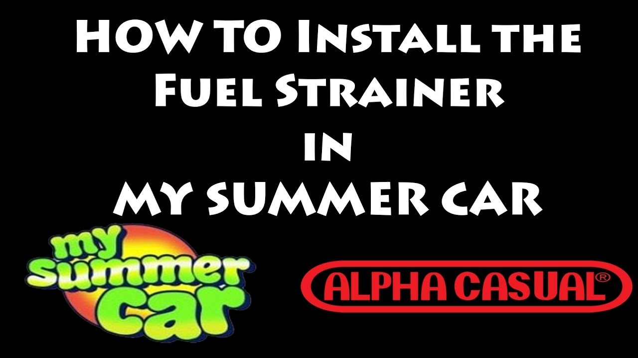 How To Install The Fuel Strainer In My Summer Car Youtube Strainers And Filters