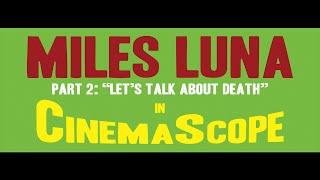 Miles Luna in CinemaScope - Part 2 - Death