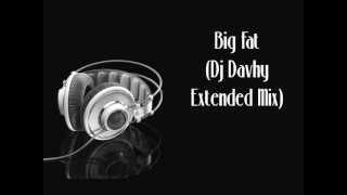 Big Fat (Dj Davhy Extended Mix)