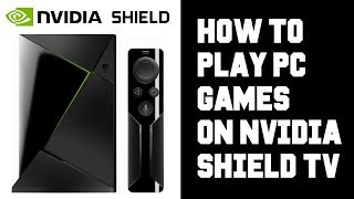 How To Play Pc Games On Nvidia Shield Tv   How To Setup Gamestream Geforce Now Experience