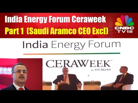 India Energy Forum Ceraweek- Part 1 (Saudi Aramco CEO Excl) | CNBC TV18