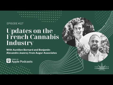 EPISODE #117 Updates on the French Cannabis Industry with Aurélien Bernard and Benjamin-Alexandre J
