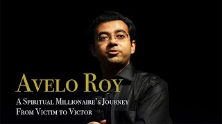 Avelo Roy -  A Spiritual Millionaire's Journey from Victim to...
