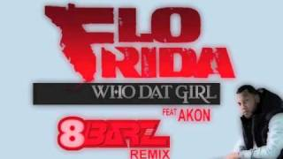 FloRida Feat Akon - Who Dat Girl (8BarZ Remix)