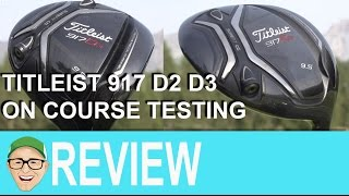Titleist 917 D2 D3 on Course Testing