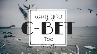Why You Shouldn't C-Bet so Much