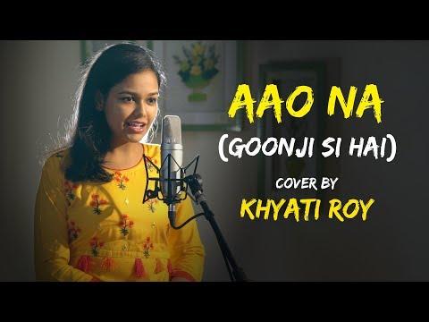 Aao Naa  Goonji Si Hai    Khyati Roy  Kyun Ho Gaya Naa  Sing Dil Se Unplugged