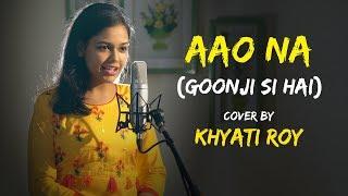 Aao Naa Goonji Si Hai cover by Khyati Roy Mp3 Song Download