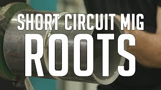 🔥Pipe Roots: Short Circuit MIG (Roll Out)