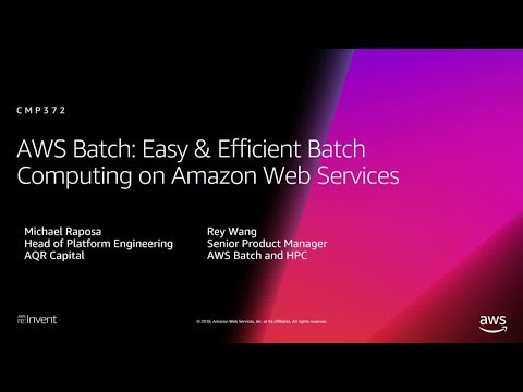 AWS re:Invent 2018:  AWS Batch & How AQR leverages AWS to Identify New Investment Signals (CMP372)