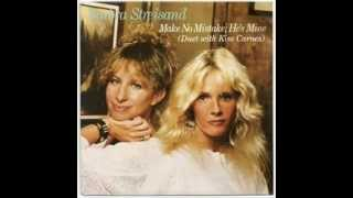 Barbra Streisand & Kim Carnes - Make No Mistake, He