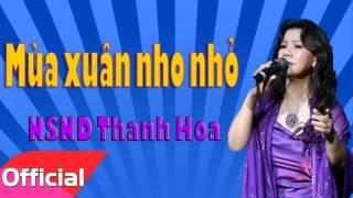 Mùa Xuân Nho Nhỏ - NSND Thanh Hoa [Official Audio]