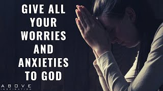 GIVE ALL YOUR WOŔRIES AND ANXIETIES TO GOD | Overcome Worry With Prayer - Inspirational Video