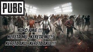 PUBG MALAYSIA = KETE MU , KETE MU !! KETE AKU , KETE AKU !!!