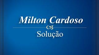 Milton Cardoso - Solução