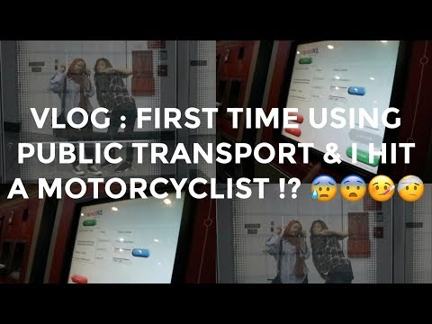 VLOG : FIRST TIME USING PUBLIC TRANSPORT & I HIT A MOTORCYCLIST?!