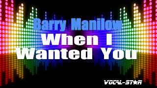 Barry Manilow - When I Wanted You (Karaoke Version) with Lyrics HD Vocal-Star Karaoke