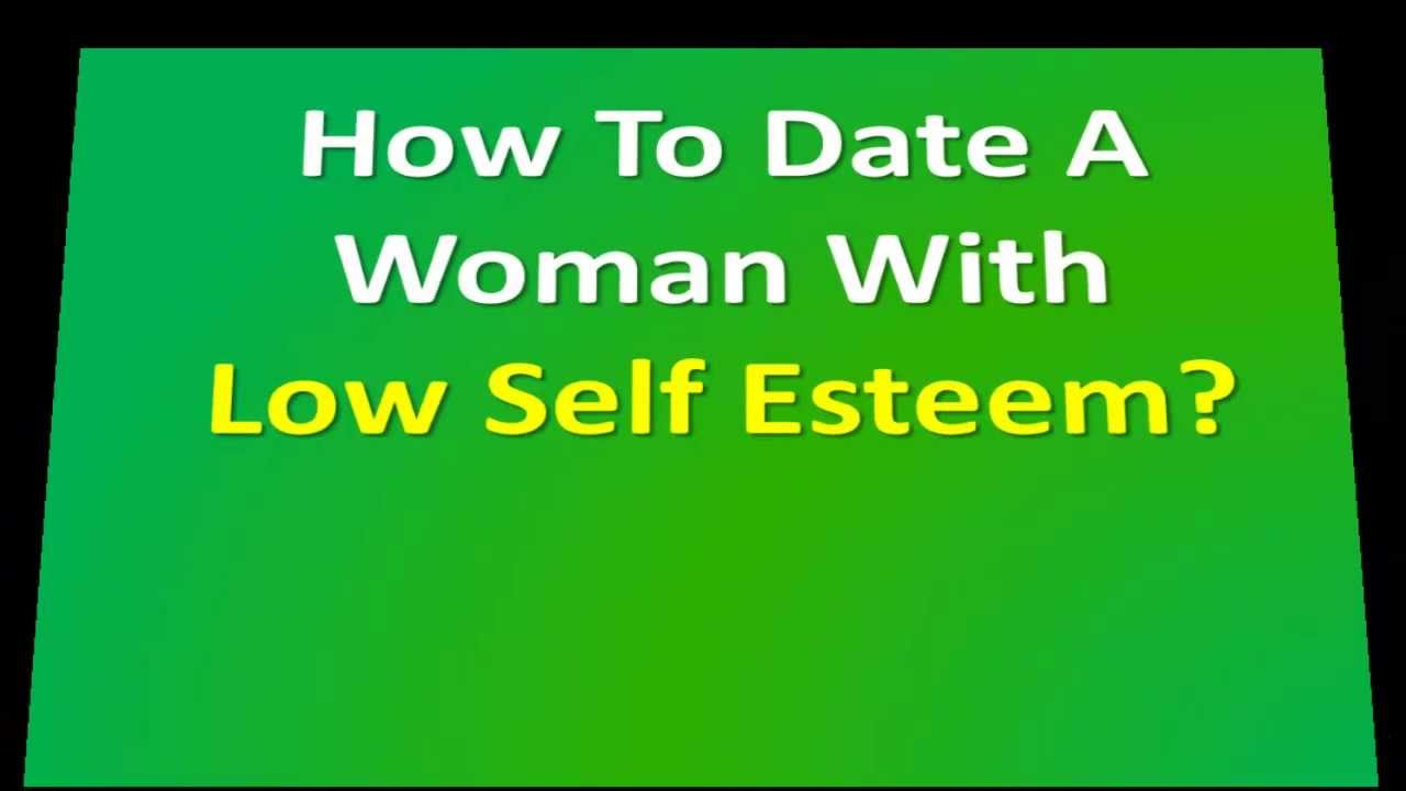 Dating a girl with low self esteem
