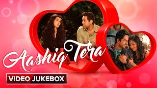 Aashiq Tera | Video Jukebox