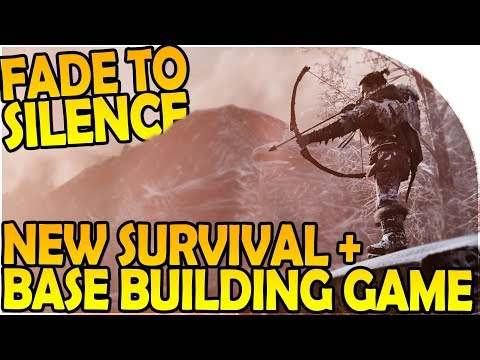 FADE TO SILENCE NEW SURVIVAL GAME - BASE CAMP BUILDING + SURVIVOR RECRUITING- Fade to Silence Part 1
