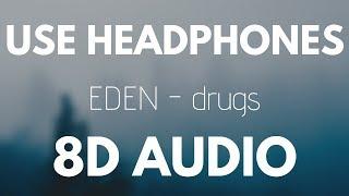 EDEN - drugs (8D AUDIO)