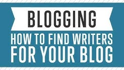 Blogging - How To Find Writers For Your Blog